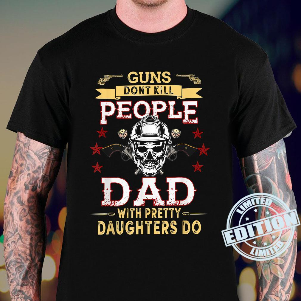 Guns Don't Kill People Dads With Pretty Daughters Humor Dad Shirt sweater