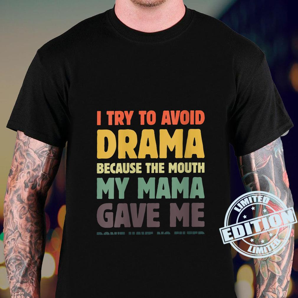 I Try To Avoid Drama Because The Mouth Mama Gave Me Shirt sweater