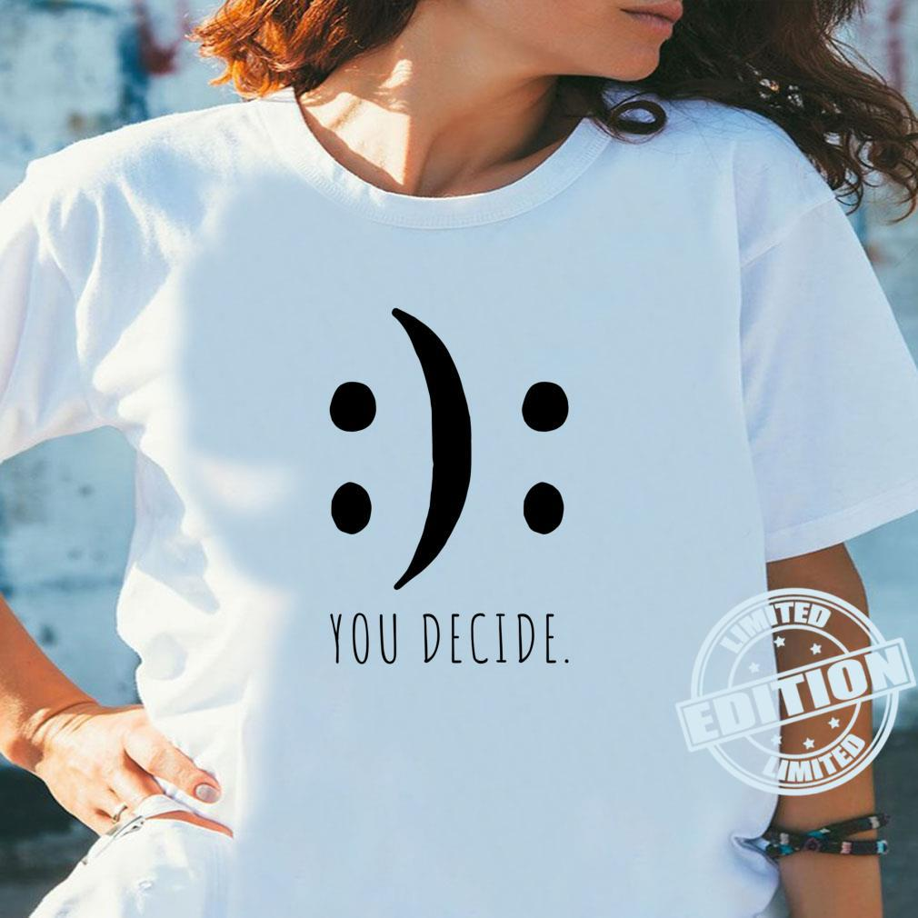 You Decide Your Decision Happy Smile Or Sad Face Smileys Shirt ladies tee